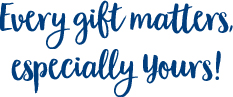 Every gift matters, especially yours!